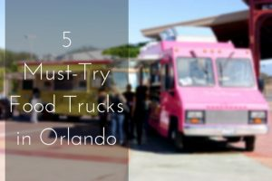5 Must Try Food Trucks in Orlando